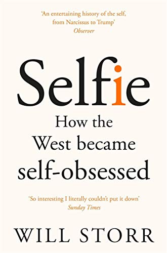 Selfie: How the West Became Self-Obsessed By Will Storr