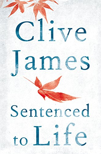 Sentenced to Life By Clive James