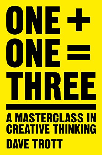 One Plus One Equals Three: A Masterclass in Creative Thinking By Dave Trott