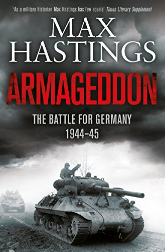 Armageddon: The Battle for Germany 1944-45 by Sir Max Hastings