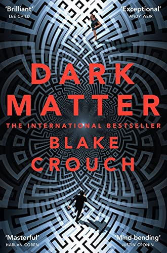 Dark Matter: An Intelligent and Mind-bending Thriller Full of Twists and Turns by Blake Crouch