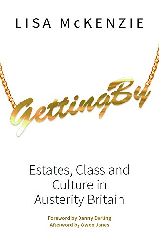Getting By: Estates, Class and Culture in Austerity Britain By Lisa McKenzie