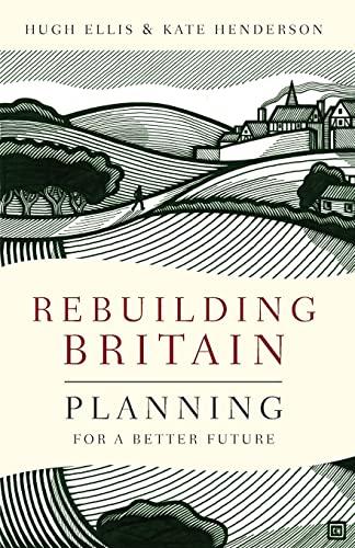 Rebuilding Britain: Planning for a Better Future by Hugh Ellis