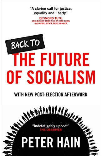 Back to the Future of Socialism By Peter Hain (HOUSE OF COMMONS)