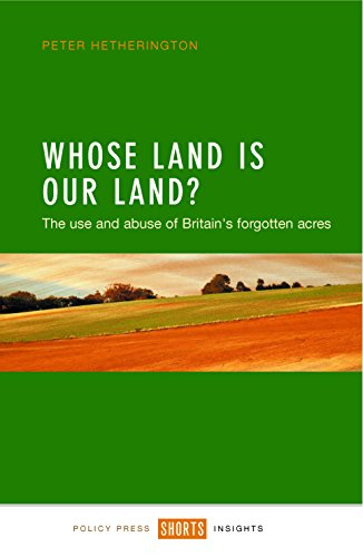 Whose land is our land?: The Use and Abuse of Britain's Forgotten Acres (Shorts Insights) By Peter Hetherington