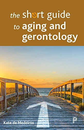 The Short Guide to Aging and Gerontology By Kate de Medeiros (Miami University)