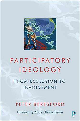 Participatory Ideology By Peter Beresford (Visiting Professor, University of East Anglia and Co-Chair, Shaping Our Lives,)