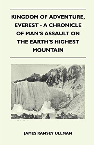 Kingdom of Adventure, Everest - A Chronicle of Man's Assault on the Earth's Highest Mountain By James Ramsey Ullman