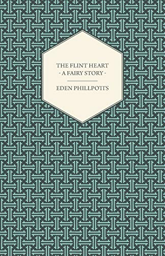 The Flint Heart - A Fairy Story By Eden Phillpotts