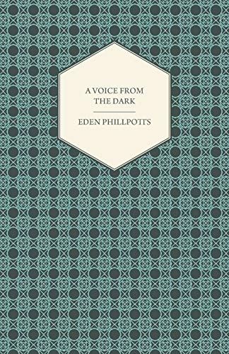 A Voice From the Dark By Eden Phillpotts