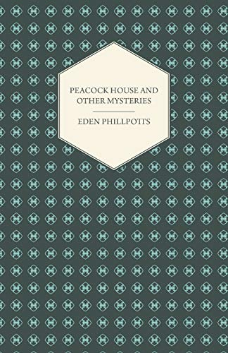 Peacock House and Other Mysteries By Eden Phillpotts