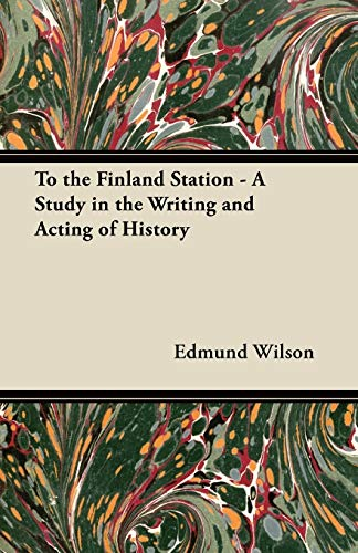 To the Finland Station - A Study in the Writing and Acting of History By R. L. Megroz