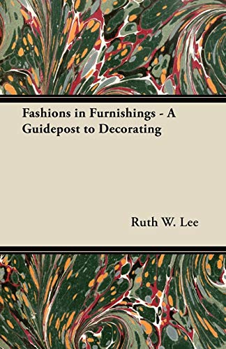 Fashions in Furnishings - A Guidepost to Decorating By Ruth W. Lee