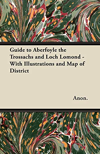 Guide to Aberfoyle the Trossachs and Loch Lomond - With Illustrations and Map of District By Anon.