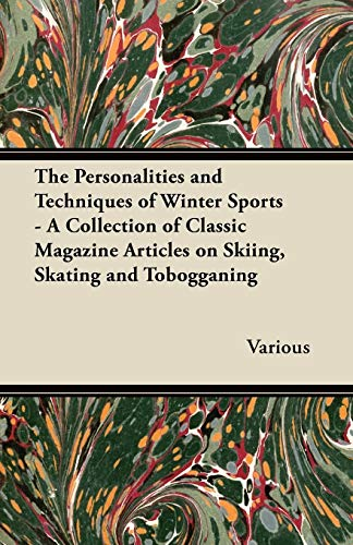 The Personalities and Techniques of Winter Sports - A Collection of Classic Magazine Articles on Skiing, Skating and Tobogganing By Various