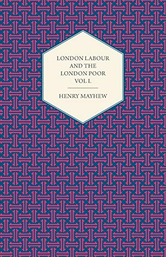 London Labour and the London Poor Volume I. By Henry Mayhew