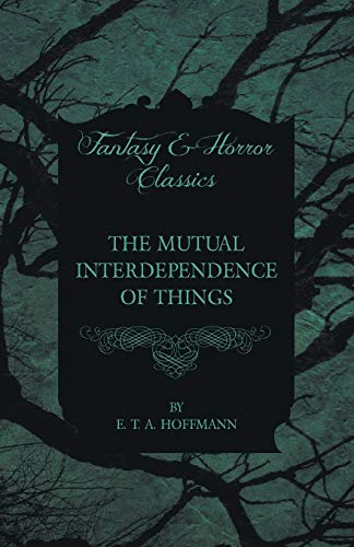 The Mutual Interdependence of Things (Fantasy and Horror Classics) By E. T. A. Hoffmann
