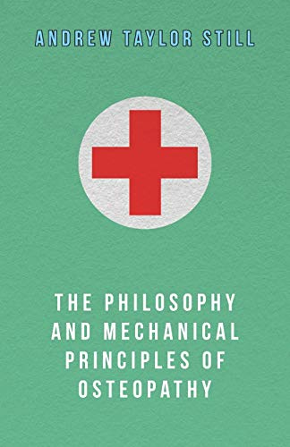 The Philosophy and Mechanical Principles of Osteopathy By Andrew Taylor Still