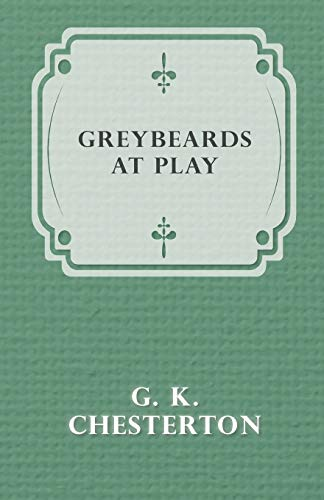 Greybeards at Play By G. K. Chesterton