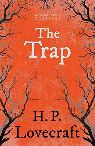 The Trap (Fantasy and Horror Classics) By H. P. Lovecraft