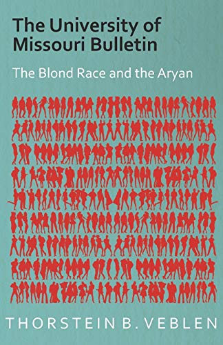 The University of Missouri Bulletin - The Blond Race and the Aryan Culture By Thorstein B. Veblen
