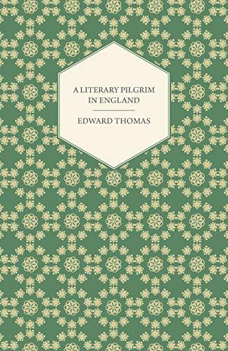 A Literary Pilgrim in England By Edward Thomas