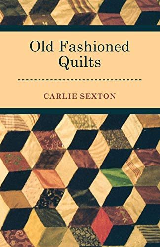 Old Fashioned Quilts By Carlie Sexton