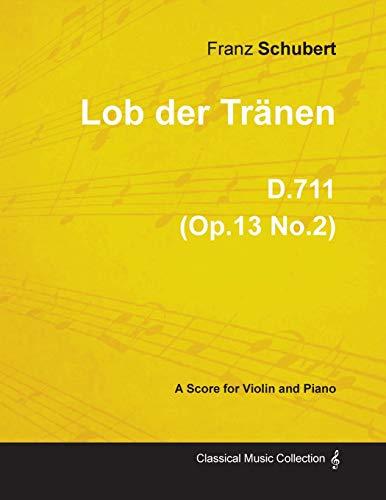 Lob Der Tranen D.711 (Op.13 No.2) - For Violin and Piano (1817) By Franz Schubert