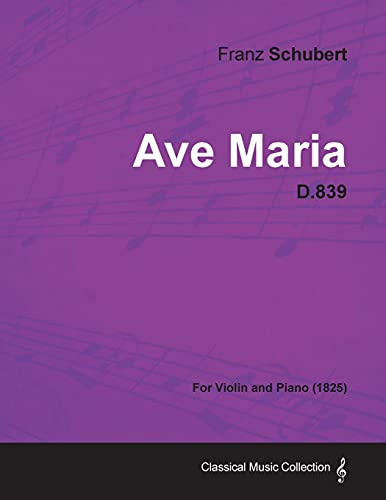 Ave Maria D.839 - For Violin and Piano (1825) By Franz Schubert