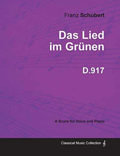 Das Lied Im Grunen D.917 - For Voice and Piano (1827) By Franz Schubert