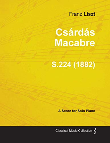 Csardas Macabre S.224 - For Solo Piano (1882) By Franz Liszt