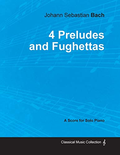 4 Preludes and Fughettas by Bach - For Solo Piano By Johann Sebastian Bach