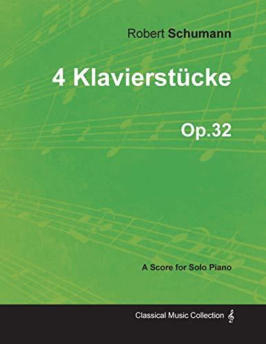4 Klavierstucke - A Score for Solo Piano Op.32 By Robert Schumann