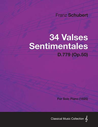 34 Valses Sentimentales - D.779 (Op.50) - For Solo Piano (1825) By Franz Schubert