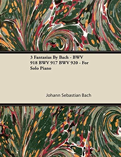 3 Fantasias By Bach - BWV 918 BWV 917 BWV 920 - For Solo Piano By Johann Sebastian Bach