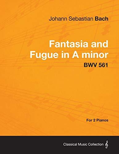 Fantasia and Fugue in A Minor - BWV 561 - For 2 Pianos By Johann Sebastian Bach