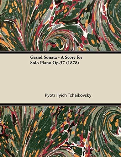 Grand Sonata - A Score for Solo Piano Op.37 (1878) By Pyotr Ilyich Tchaikovsky