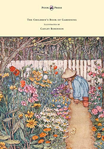 The Children's Book of Gardening - Illustrated by Cayley-Robinson By Alfred Sidgwick