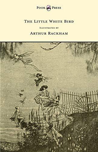 The Little White Bird - Illustrated by Arthur Rackham By Sir J. M. Barrie