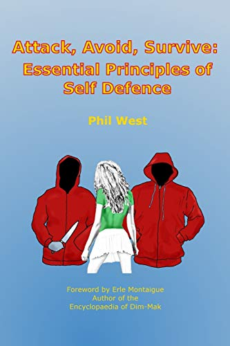 Attack, Avoid, Survive: Essential Principles of Self Defence By Phil West