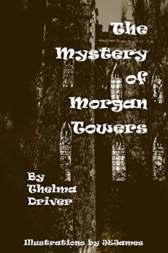 The Mystery of Morgan Towers By Thelma Driver
