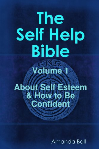 The Self Help Bible - Volume 1 About Self Esteem & How to be Confident By Amanda Ball