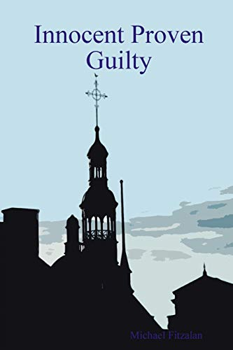Innocent Proven Guilty By Michael Fitzalan