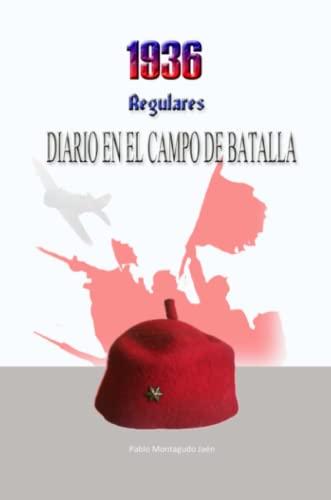 1936, Regulares. Diario en el campo de batalla By Pablo Montagudo Jaen