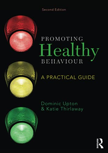 Promoting Healthy Behaviour: A Practical Guide By Dominic Upton (University of Worcester, UK)