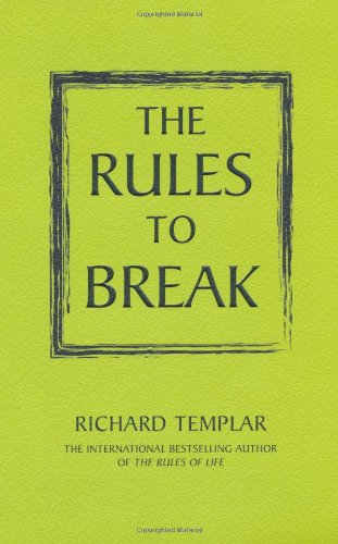 The Rules to Break: A Personal Code for Living Your Life Your Way by Richard Templar