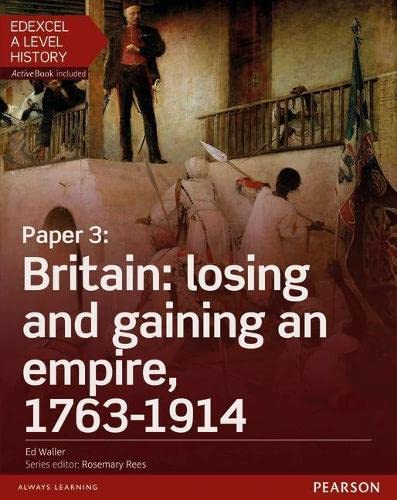 Edexcel A Level History, Paper 3: Britain: losing and gaining an empire, 1763-1914 Student Book + ActiveBook By Nikki Christie