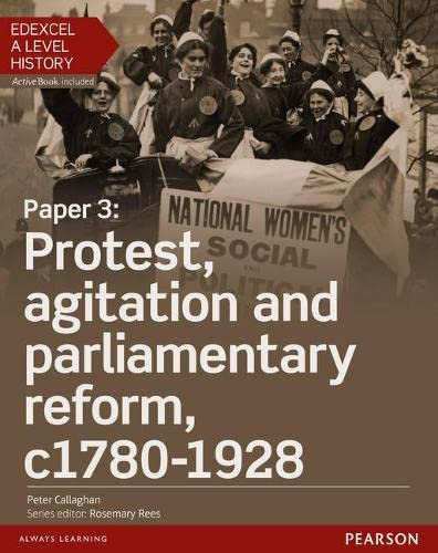 Edexcel A Level History, Paper 3: Protest, agitation and parliamentary reform c1780-1928 Student Book + ActiveBook By Peter Callaghan