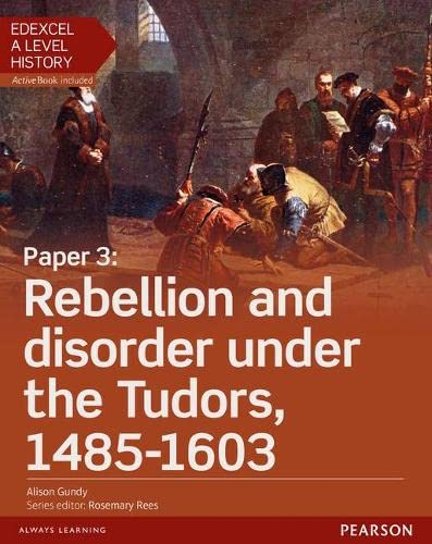 Edexcel A Level History, Paper 3: Rebellion and disorder under the Tudors 1485-1603 Student Book + ActiveBook By Alison Gundy