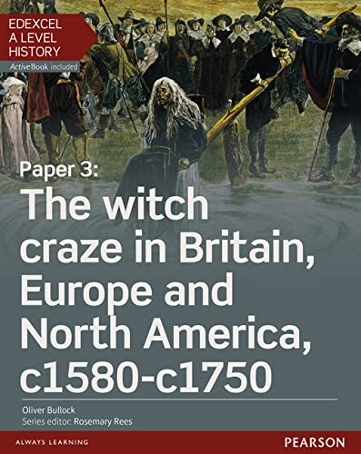 Edexcel A Level History, Paper 3: The witch craze in Britain, Europe and North America c1580-c1750 Student Book + ActiveBook By Oliver Bullock